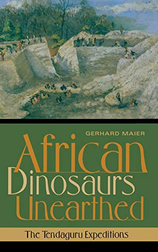 African Dinosaurs Unearthed: The Tendaguru Expeditions (Life of the Past) from Indiana University Press