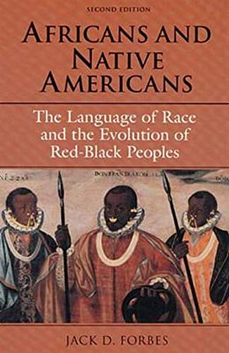 Africans and Native Americans: The Language of Race: The Language of Race and the Evolution of Red-Black Peoples from University of Illinois Press