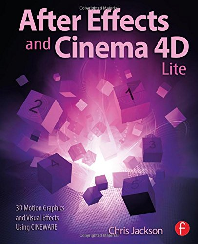 After Effects and Cinema 4D Lite: 3D Motion Graphics and Visual Effects Using CINEWARE from Routledge