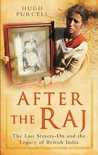 After the Raj: The Last Stayers-On And The Legacy Of British India from The History Press
