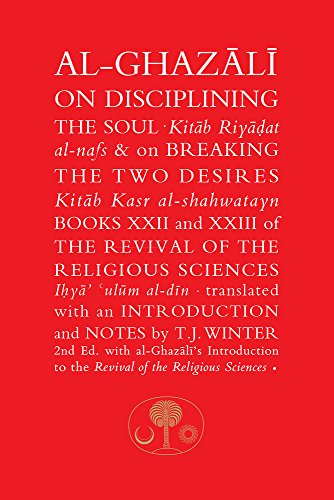 Al-Ghazali on Disciplining the Soul & on Breaking the Two Desires: Books XXII and XXIII of the Revival of the Religious Sciences (The Islamic Texts Society's al-Ghazali Series) from The Islamic Texts Society