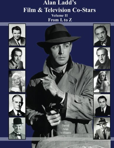 Alan Ladd's Film & Television Co-Stars Volume II From L to Z: Volume 2 from Createspace