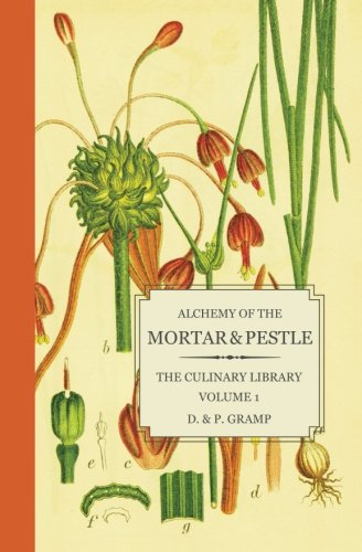 Alchemy of the Mortar & Pestle: The Culinary Library Volume 1 from Createspace Independent Publishing Platform