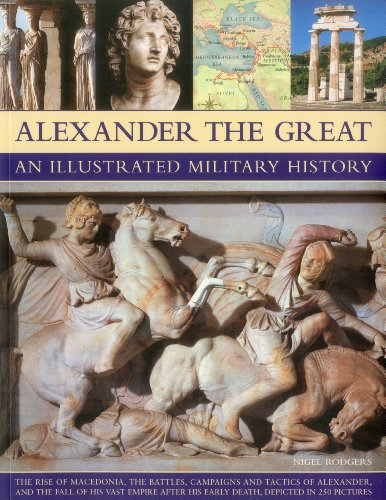 Alexander the Great: An Illustrated Military History from Southwater Publishing