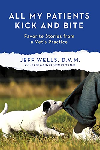 All My Patients Kick And Bite: More Favorite Stories from a Vet's Practice from St. Martin's Griffin