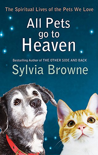 All Pets Go To Heaven: The spiritual lives of the animals we love from Piatkus