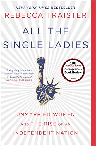 All the Single Ladies: Unmarried Women and the Rise of an Independent Nation from Simon & Schuster