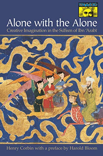Alone with the Alone: Creative Imagination in the Sūfism of Ibn 'Arabī: Creative Imagination in the Sufism of Ibn 'Arabi (Bollingen Series (General)) from Princeton University Press