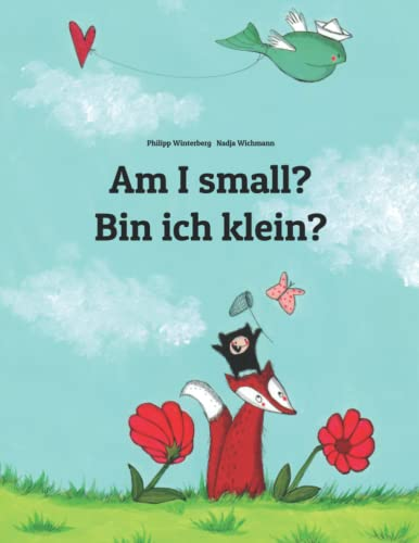 Am I small? Bin ich klein?: Children's Picture Book English-German (Bilingual Edition) from Createspace