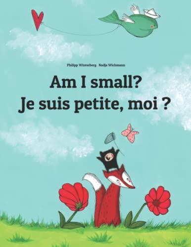Am I small? Je suis petite, moi ?: Children's Picture Book English-French (Bilingual Edition) from Createspace