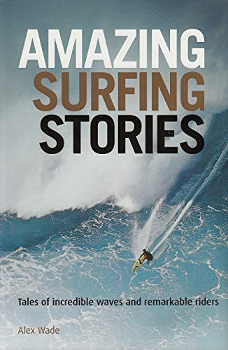 Amazing Surfing Stories: Tales of Incredible Waves & Remarkable Riders (Amazing Stories) from Fernhurst Books Ltd.