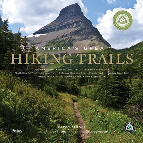 America's Great Hiking Trails: Appalachian, Pacific Crest, Continental Divide, North Country, Ice Age, Potomac Heritage, Florida, Natchez Trace, Arizona, Pacific Northwest, New England from Rizzoli International Publications