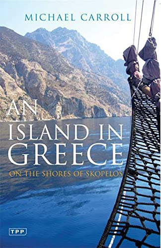 An Island in Greece: On the Shores of Skopelos (Tauris Parke Paperbacks) from I. B. Tauris & Company