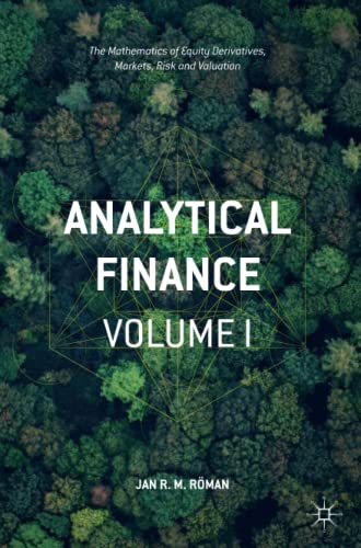 Analytical Finance: Volume I: The Mathematics of Equity Derivatives, Markets, Risk and Valuation: 1 from Palgrave Macmillan