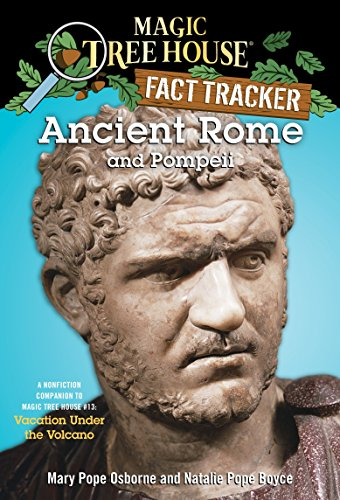 Ancient Rome and Pompeii: A Nonfiction Companion to Magic Tree House #13: Vacation Under the Volcano (Magic Tree House Fact Tracker): 14 from Random House Books for Young Readers