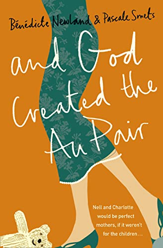 AND GOD CREATED THE AU PAIR: Picture the Perfect Family, Now Forget it and Read This! from Harper Perennial