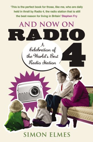 And Now on Radio 4: A Celebration of the World's Best Radio Station from Arrow