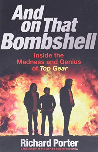 And On That Bombshell: Inside the Madness and Genius of TOP GEAR from TheWorks