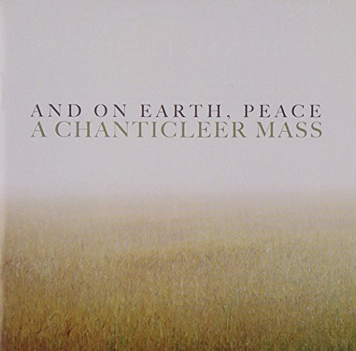 And on Earth, Peace: A Chanticleer Mass
