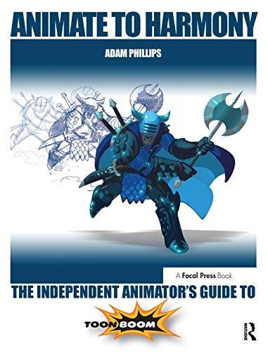 Animate to Harmony: The Independent Animator's Guide to Toon Boom from Routledge
