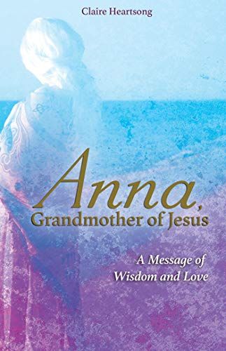 Anna, Grandmother of Jesus: A Message of Wisdom and Love from Hay House Uk
