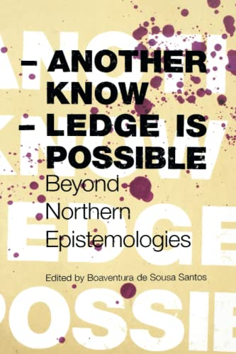 Another Knowledge Is Possible: Beyond Northern Epistemologies: 03 (Reinventing Social Emancipation Toward New Manifestos) from Verso