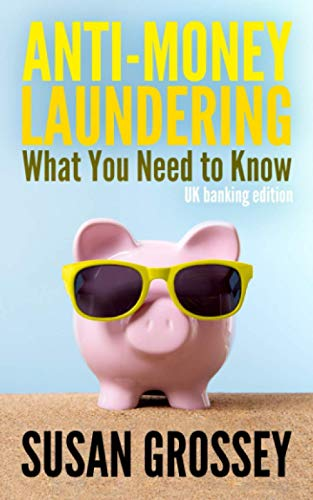 Anti-Money Laundering: What You Need to Know (UK banking edition): A concise guide to anti-money laundering and countering the financing of terrorism for those working in the UK banking sector from Createspace