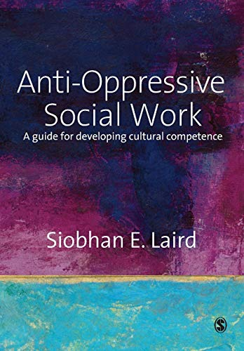 Anti-Oppressive Social Work: A Guide for Developing Cultural Competence from SAGE Publications Ltd
