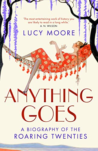 Anything Goes: A Biography of the Roaring Twenties from Atlantic Books