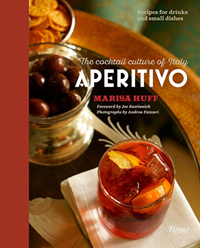 Aperitivo: The Cocktail Culture of Italy from Rizzoli International Publications