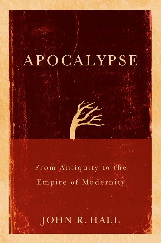Apocalypse: From Antiquity to the Empire of Modernity from Polity Press
