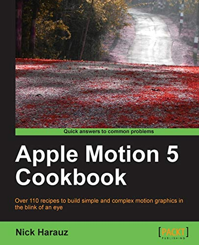 Apple Motion 5 Cookbook from Packt Publishing Limited