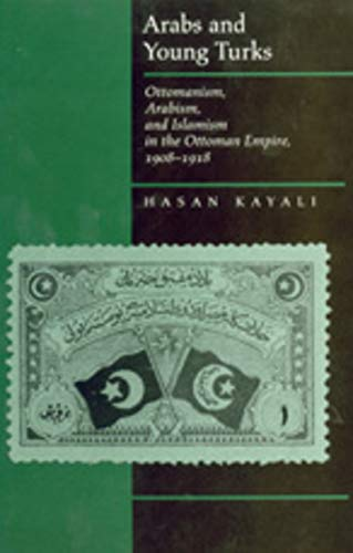 Arabs and Young Turks: Ottomanism, Arabism and Islamism in the Ottoman Empire, 1908-1918 from University of California Press