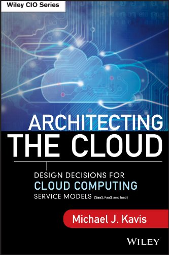 Architecting the Cloud: Design Decisions for Cloud Computing Service Models (SaaS, PaaS, and IaaS) (Wiley CIO) from Wiley