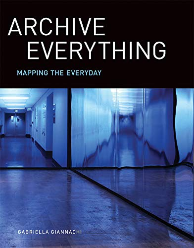Archive Everything: Mapping the Everyday (The MIT Press) from MIT Press