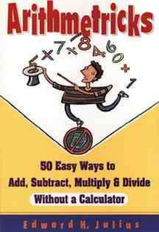 Arithmetricks: 50 Easy Ways to Add, Subtract, Multiply, and Divide Without a Calculator from Jossey-Bass