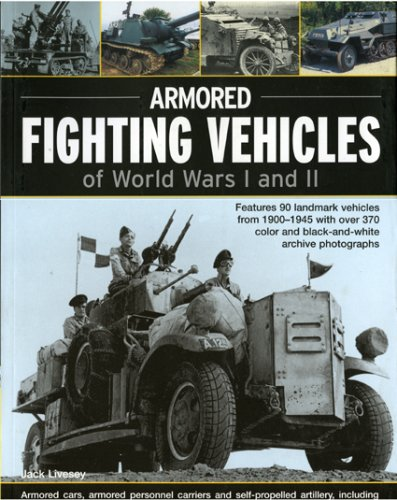Armoured Fighting Vehicles of World Wars I and II: Features 90 Landmark Vehicles from 1900-1945 with Over 370 Colour and Black-and-white Archive Photographs from Southwater Publishing