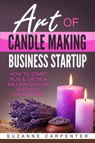 Art Of Candle Making Business Startup: How to Start, Run & Grow a Million Dollar Success From Home! from CreateSpace Independent Publishing Platform