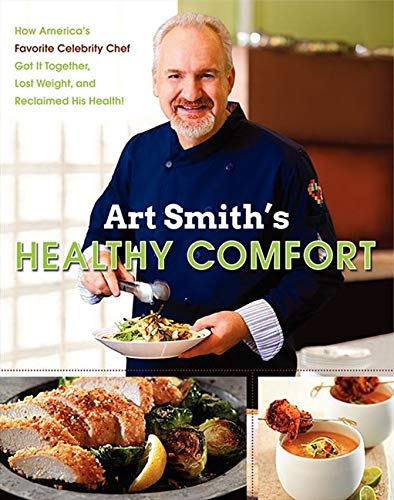 Art Smith's Healthy Comfort: How America's Favorite Celebrity Chef Got it Together, Lost Weight, and Reclaimed His Health! from HarperOne