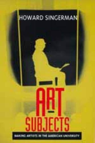 Art Subjects: Making Artists in the American University from University of California Press