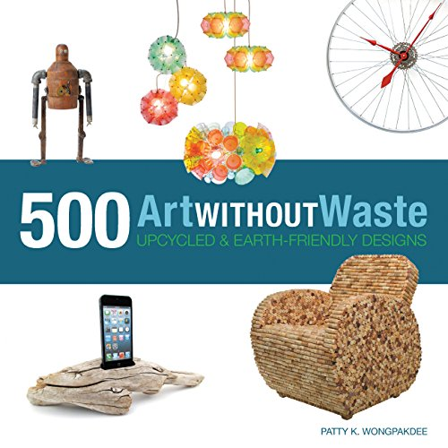 Art Without Waste: 500 Upcycled and Earth-friendly Designs from Rockport Publishers Inc