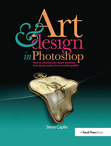 Art and Design in Photoshop: How to simulate just about anything from great works of art to urban graffiti from Routledge