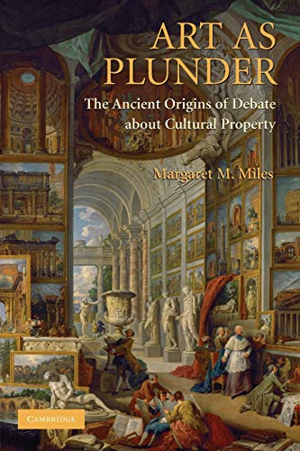 Art as Plunder: The Ancient Origins Of Debate About Cultural Property from Cambridge University Press