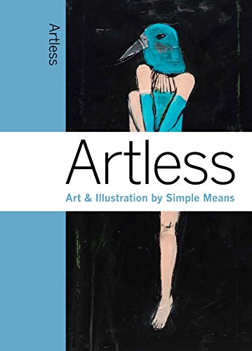 Artless: Art & Illustration by Simple Means (An Elephant Book) from Laurence
