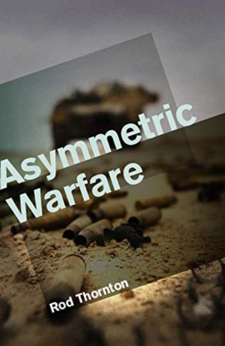 Asymmetric Warfare: Threat and Response in the 21st Century: Threat and Response in the Twenty-First Century from Polity Press