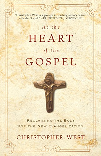 At the Heart of the Gospel: Reclaiming the Body for the New Evangelization from Image