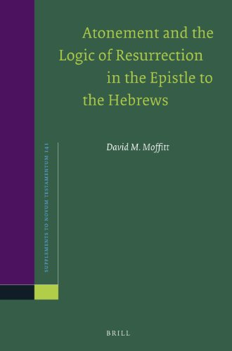 Atonement and the Logic of Resurrection in the Epistle to the Hebrews (Supplements to Novum Testamentum) from Brill