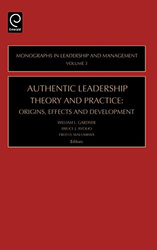 Authentic Leadership Theory and Practice: Origins, Effects and Development (Monographs in Leadership and Management) from JAI Press
