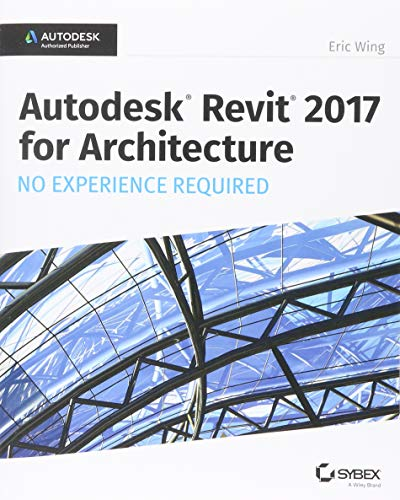 Autodesk Revit 2017 for Architecture: No Experience Required from Sybex