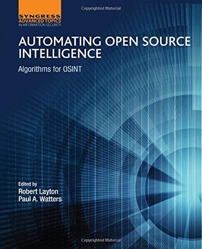 Automating Open Source Intelligence: Algorithms for OSINT (Computer Science Reviews and Trends) from Elsevier Science Publishing Co Inc